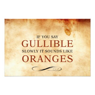 If you say Gullible slowly, it sounds like Oranges Photograph