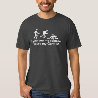 If you see me colapse, pause my Garmin! Tees