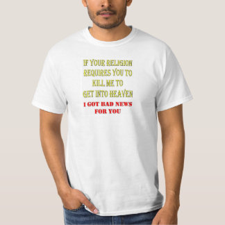 IF YOUR RELIGION REQUIRES YOU TO KILL ME TSHIRT