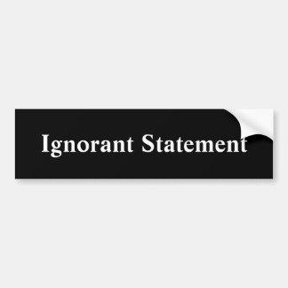 Ignorant Statement Bumper Sticker