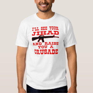 I'll See Your Jihad And Raise You A Crusade Tees