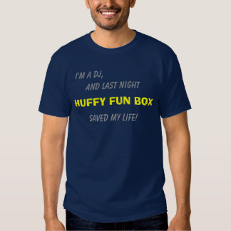 I'm a DJ, and last night HUFFY FUN BOX saved my li Tshirt