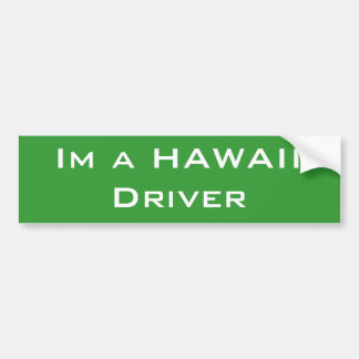 Im a HAWAII Driver Bumper Sticker