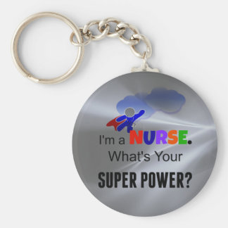I'm a Nurse. What's Your Super Power? Basic Round Button Key Ring