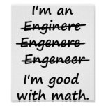 I'm an Engineer I'm Good at Math Poster