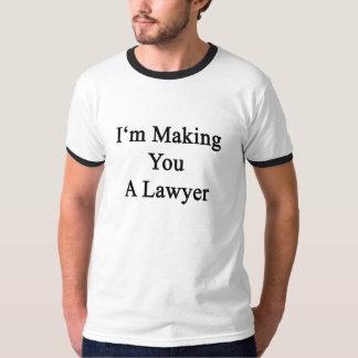 I'm Making You A Lawyer Shirts