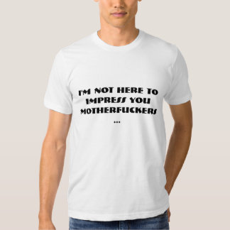 i'm not here to impress shirts