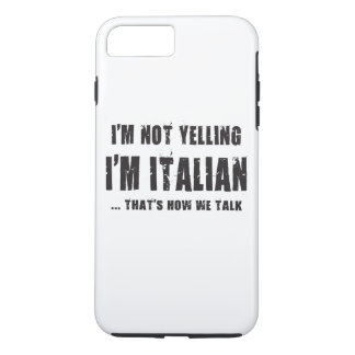I'M NOT YELLING,I'M ITALIAN...THAT'S HOW WE TALK iPhone 7 PLUS CASE
