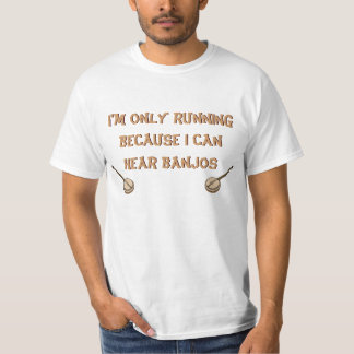 I'm only running because I can hear banjos Tshirt