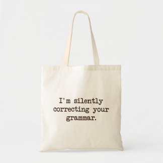 I'm Silently Correcting Your Grammar. Budget Tote Bag