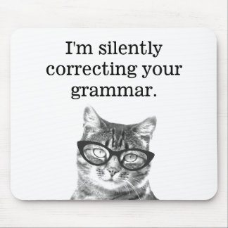 I'm silently correcting your grammar cat mousepad