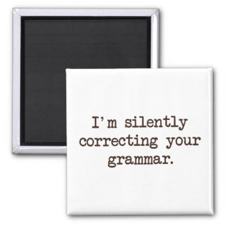 I'm Silently Correcting Your Grammar. Square Magnet