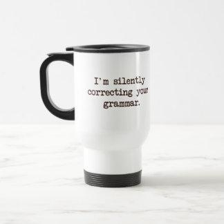 I'm Silently Correcting Your Grammar. Stainless Steel Travel Mug