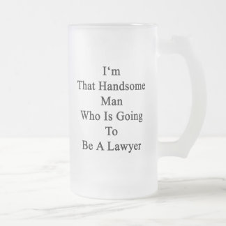 I'm That Handsome Man Who Is Going To Be A Lawyer. Frosted Glass Mug