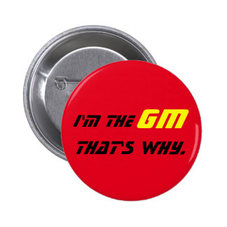I'm the GM that's why. 6 Cm Round Badge