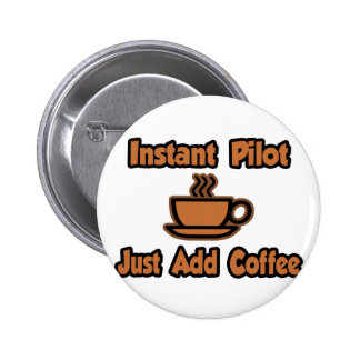 Instant Pilot...Just Add Coffee 6 Cm Round Badge