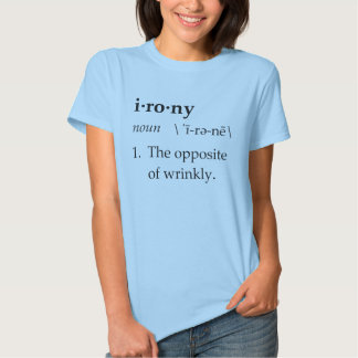 Irony Definition The Opposite of Wrinkly Shirt