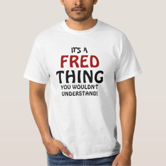 It's a Fred thing you wouldn't understand T Shirts