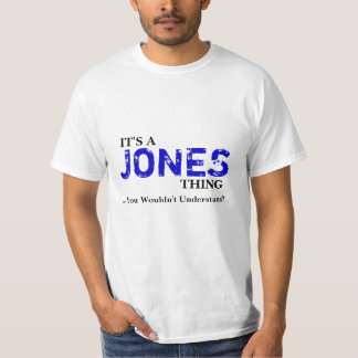 It's A JONES Thing ...You Wouldn't Understand! T Shirts