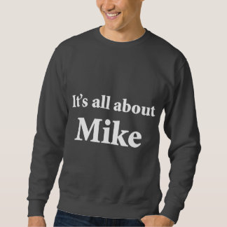 It's All About Mike Pull Over Sweatshirts