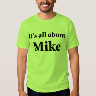 It's All About Mike Shirt