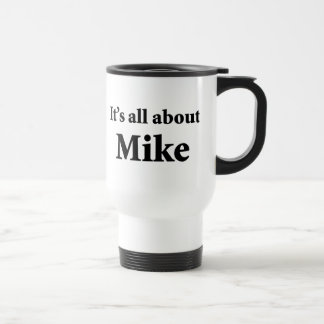 It's All About Mike Stainless Steel Travel Mug