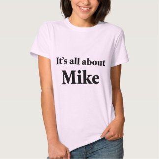 It's All About Mike T Shirt