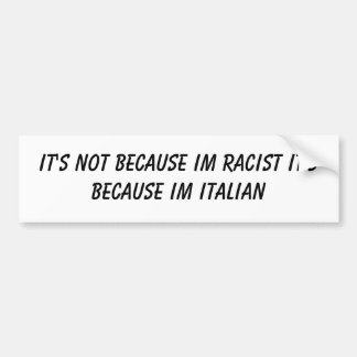 It's not because im Racist it's be... - Customized Bumper Sticker