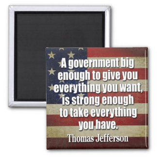 Jefferson: Big Governement will take everything... Square Magnet