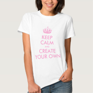 Keep Calm and Carry On Create Your Own | Pink Shirt