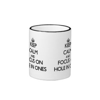 Keep Calm and focus on Hole In Ones Ringer Mug