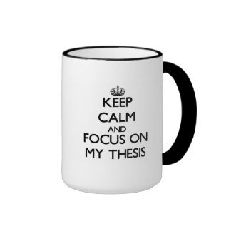 Keep Calm and focus on My Thesis Ringer Mug