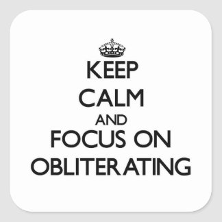 Keep Calm and focus on Obliterating Square Sticker