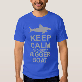 Keep Calm and get a Bigger Boat - Shark Attack Tee Shirt