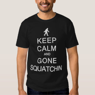Keep Calm and Gone Squatchin Shirt