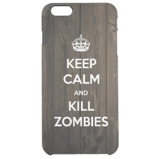 Keep calm and kill zombies clear iPhone 6 plus case