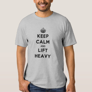 Keep Calm and Lift Heavy Tees