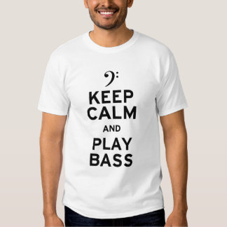 Keep Calm and Play Bass T-shirts