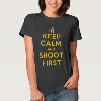 Keep Calm and Shoot First (yellow) T-shirts