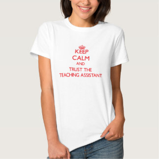 Keep Calm and Trust the Teaching Assistant T Shirts