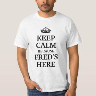 Keep calm because Fred's here Tee Shirts