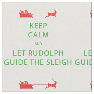 Keep Calm Let Rudolph Guide The Sleigh Fabric