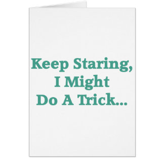 Keep Staring... Greeting Card