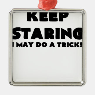 KEEP STARING I MAY DO A TRICK.png Silver-Colored Square Decoration