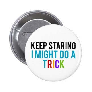 Keep Staring, I might do a Trick 6 Cm Round Badge