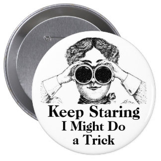 Keep Staring I Might Do a Trick Humorous 10 Cm Round Badge