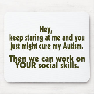Keep Staring Then We Can Work On Your Social Skill Mouse Pad