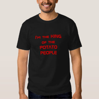 King of the Potato People Tshirt