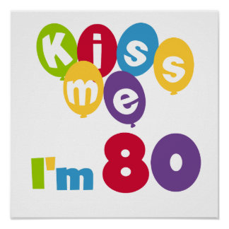Kiss Me I'm 80 Birthday T-shirts and Gifts Poster