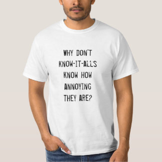 Know It Alls Are Annoying Shirt